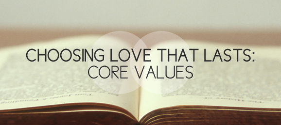 Choosing Love that Lasts: Core Values