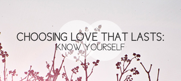Choosing Love that Lasts: Know Yourself